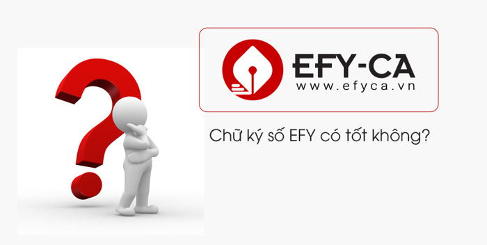 Chữ ký số EFY có tốt không? Giá cả và chất lượng chữ ký số EFY